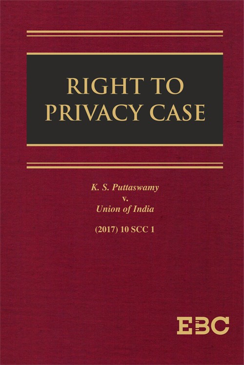 RIGHT TO PRIVACY CASE - (Justice K.S. Puttaswamy v. Union of India) 	(2017) 10 SCC 1