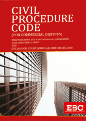 Civil Procedure Code (For Commercial Disputes) together with State and High Court Amendments Case Law Subject Index and Delhi High Court (Original Side) Rules, 2018