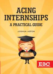 Acing Internships - A Practical Guide