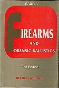 Gaur's : Fire Arms & Forensic Ballistics, 2nd Edn. W/S, R/P