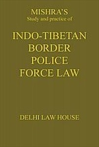 S.S. Mishra : Indo-Tibetan Border Police Force Law Foreword by Hon ble Judge A. K. Srivastava, Delhi High Court, 1st Edn., R/P