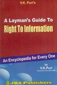 A Layman's Guide to Right to Information - An Encyclopedia for Every One