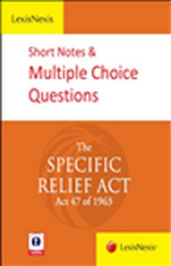 LexisNexis Short Notes and Multiple Choice Questions–The Specific Relief Act (Act 47 of 1963)
