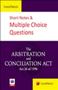LexisNexis Short Notes and Multiple Choice Questions–The Arbitration and Conciliation Act (Act 26 of 1996)