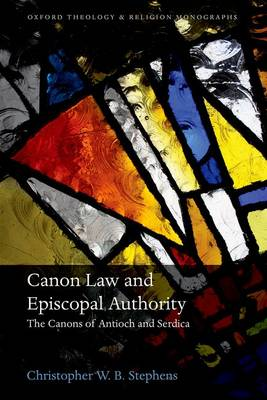 Canon Law and Episcopal Authority: The Canons of Antioch and Serdica