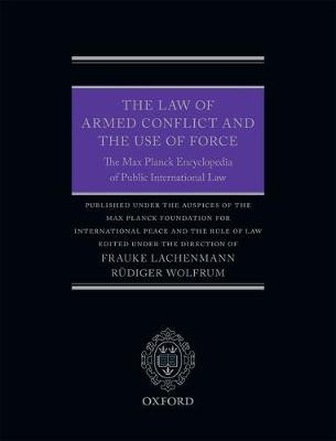 The Law of Armed Conflict and the Use of Force: The Max Planck Encyclopedia of Public International Law