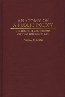 Anatomy of a Public Policy: The Reform of Contemporary American Immigration Law