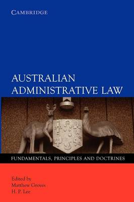 Australian Administrative Law: Fundamentals, Principles and Doctrines