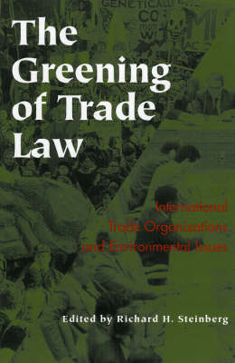 The Greening of Trade Law: International Trade Organizations and Environmental Issues