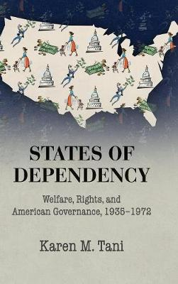 Studies in Legal History: States of Dependency: Welfare, Rights, and American Governance, 1935-1972