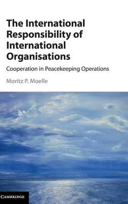 The International Responsibility of International Organisations: Cooperation in Peacekeeping Operations
