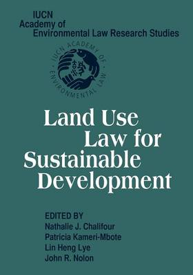 IUCN Academy of Environmental Law Research Studies: Land Use Law for Sustainable Development