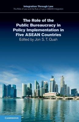 Integration through Law:The Role of Law and the Rule of Law in ASEAN Integration: Series Number 9: The Role of the Public Bureaucracy in Policy Implementation in Five ASEAN Countries