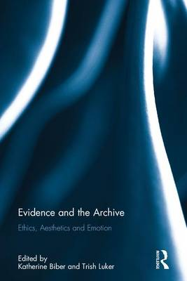 Evidence and the Archive: Ethics, Aesthetics and Emotion