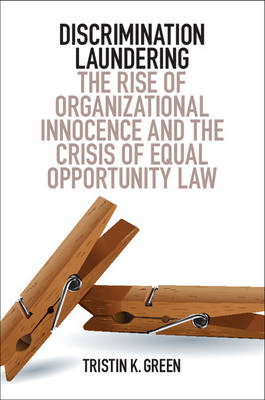 Discrimination Laundering: The Rise of Organizational Innocence and the Crisis of Equal Opportunity Law