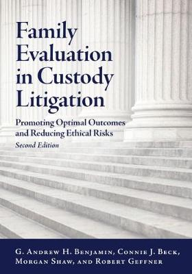 Family Evaluation in Custody Litigation: Promoting Optimal Outcomes and Reducing Ethical Risks
