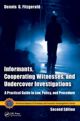 Informants, Cooperating Witnesses, and Undercover Investigations: A Practical Guide to Law, Policy, and Procedure, Second Edition