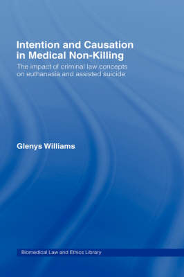 Intention and Causation in Medical Non-Killing: The Impact of Criminal Law Concepts on Euthanasia and Assisted Suicide