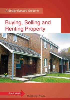 Buying, Selling And Renting Property: A Straightforward Guide