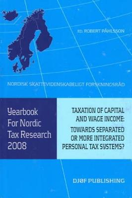 Yearbook for Nordic Tax Research 2008: Taxation of Capital and Wage Income: Towards Separated or More Integrated Personal Tax Systems