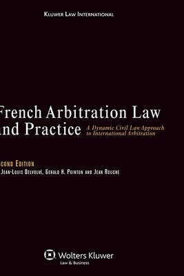 French Arbitration Law and Practice: A Dynamic Civil Law Approach to International Arbitration
