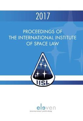 Proceedings of the International Institute of Space Law 2017