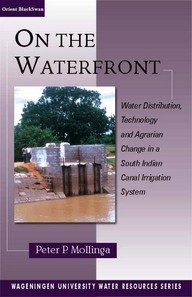 On the Waterfront: Water Distribution, Technology and Agrarian Change in a South Indian Canal Irrigation System