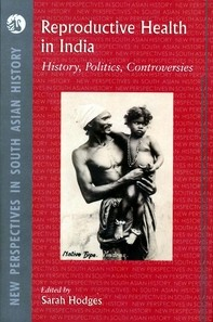 Reproductive Health in India: History, Politics, Controversies