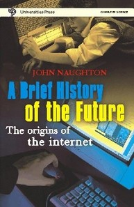 Brief History of the Future: The Origins of the Internet, A