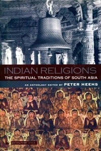 Indian Religions: The Spiritual Traditions of South Asia -  An Anthology