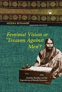 Feminist Vision or Treason Against Men Kashibai Kanitkar and the Engendering of Marathi Literature