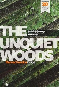 THE UNQUIET WOODS (TWENTIETH ANNIVERSARY EDITION): Ecological Change and Peasant Resistance in the Himalaya