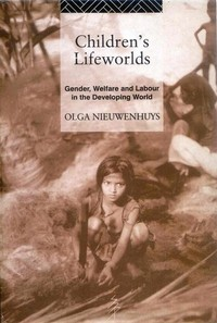 Childrens Lifeworlds: Gender, Welfare and Labour in the Developing World