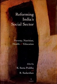 Reforming Indias Social Sector: Poverty, Nutrition, Health And Education