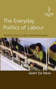Everyday Politics of Labour, The: Working Lives In Indias Informal Economy