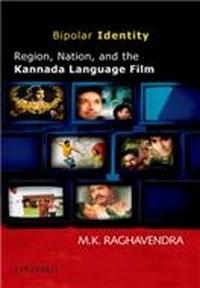 Bipolar Identity: Region, Nation, and the Kannada Language Film