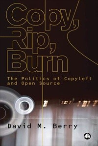 Copy, Rip, Burn: The Politics of Copyleft and Open Source