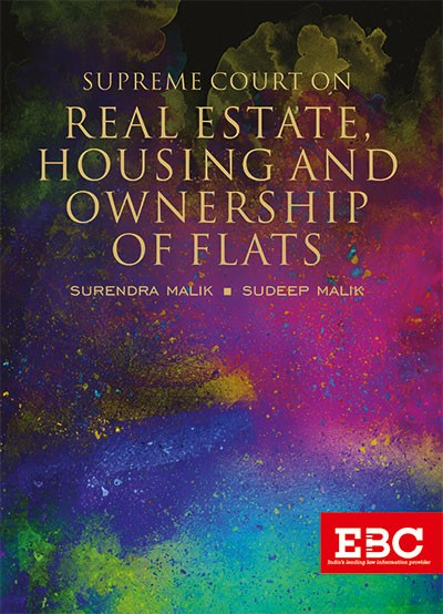 SUPREME COURT ON REAL ESTATE, HOUSING AND OWNERSHIP OF FLATS by Surendra Malik and Sudeep Malik (Pre-Publication)