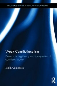 Weak Constitutionalism - Democratic Legitimacy and the Question of Constituent Power