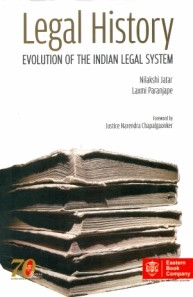 Legal History - Evolution Of The Indian Legal System by Nilakshi Jatar