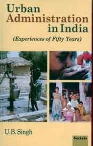 Urban Administration in India: Experiences of Fifty Years