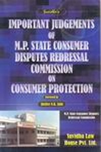 IMPORTANT JUDGEMENTS OF M.P.STATE CONSUMER DISPUTES REDRESSAL COMMISSION ON CONSUMER PROTECTION