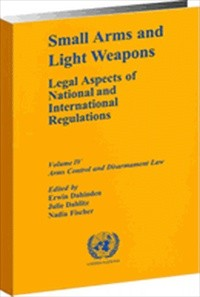 Small Arms and Light Weapons: Legal Aspects of National and International Regulations