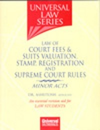 Law of Court Fees and Suits Valuation, Stamp, Registration and Supreme Court Rules (Minor Acts)
