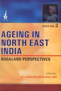 Ageing in North East India, Vol. II. Nagaland Perspective