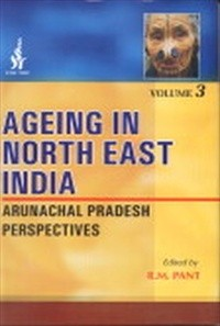 Ageing in North East India, Vol. III. Arunachal Pradesh Perspectives