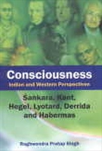 Consciousness : Indian and Western Perspectives: Sankara, Kant, Hegel, Lyotard, Derrida and Haberma