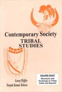 Contemporary Society Tribal Studies : Volume 8: Structure and Exchange in Tribal India and Beyond