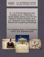 E. I. Du Pont de Nemours and Company et al., Petitioners, V. United States District Court for the Northern District of Illinois, et al. U.S. Supreme Court Transcript of Record with Supporting Pleadings