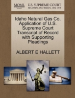 Idaho Natural Gas Co, Application of U.S. Supreme Court Transcript of Record with Supporting Pleadings